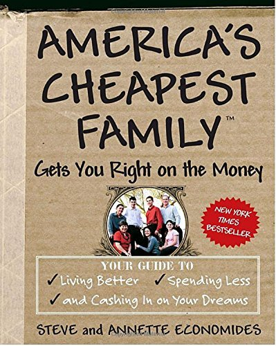 Steve Economides America's Cheapest Family Gets You Right On The Mo Your Guide To Living Better Spending Less And C