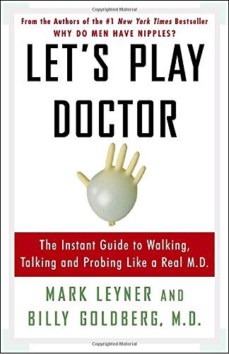 Mark Leyner Let's Play Doctor The Instant Guide To Walking Talking And Probin