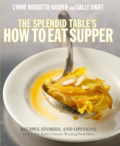 Lynne Rossetto Kasper The Splendid Table's How To Eat Supper Recipes Stories And Opinions From Public Radio'