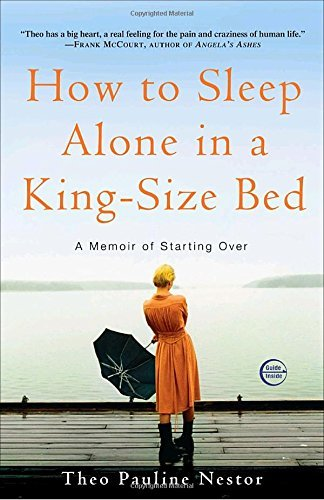 Theo Pauline Nestor How To Sleep Alone In A King Size Bed A Memoir Of Starting Over