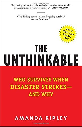 Amanda Ripley The Unthinkable Who Survives When Disaster Strikes And Why
