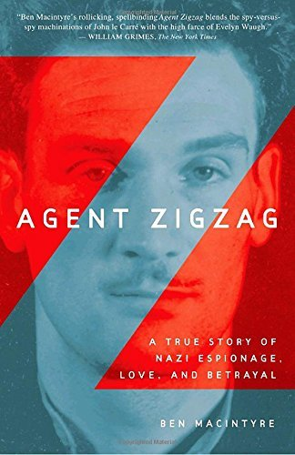 Ben Macintyre Agent Zigzag A True Story Of Nazi Espionage Love And Betraya
