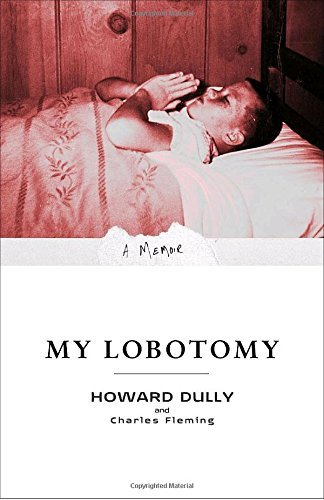 Howard Dully My Lobotomy A Memoir