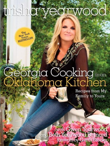 Trisha Yearwood Georgia Cooking In An Oklahoma Kitchen Recipes From My Family To Yours