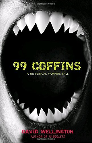 David Wellington 99 Coffins A Historical Vampire Tale