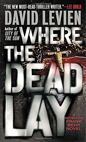 David Levien Where The Dead Lay A Detective Frank Behr Novel