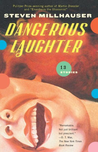 Steven Millhauser Dangerous Laughter Thirteen Stories