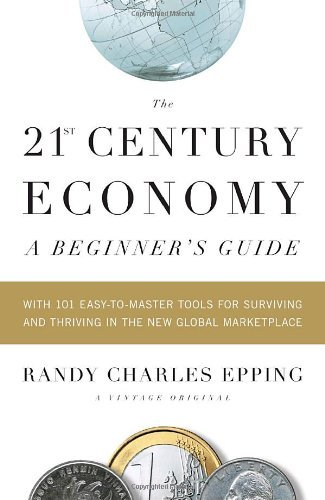 Randy Charles Epping The 21st Century Economy A Beginner's Guide With 101 Easy To Master Tools
