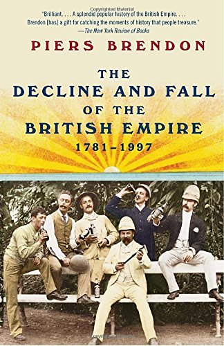 Piers Brendon The Decline And Fall Of The British Empire 1781 1