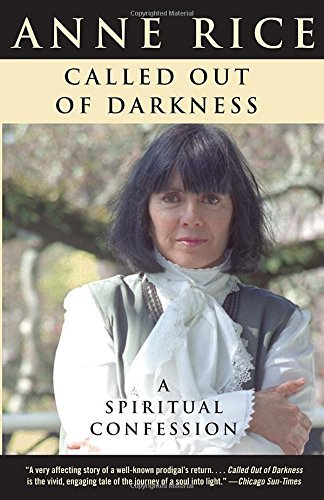 Anne Rice Called Out Of Darkness A Spiritual Confession