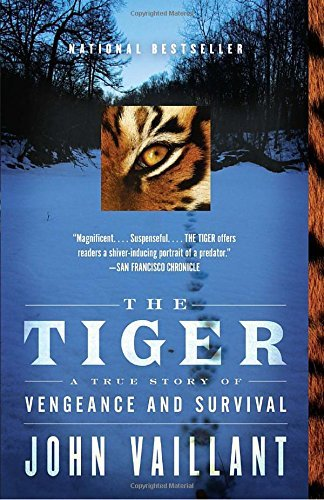 John Vaillant The Tiger A True Story Of Vengeance And Survival