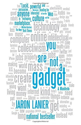 Jaron Lanier You Are Not A Gadget A Manifesto