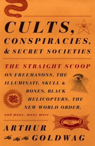 Arthur Goldwag Cults Conspiracies And Secret Societies The Straight Scoop On Freemasons The Illuminati