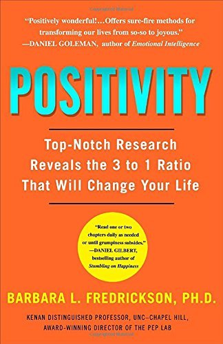 Barbara Fredrickson Positivity Top Notch Research Reveals The 3 To 1 Ratio That