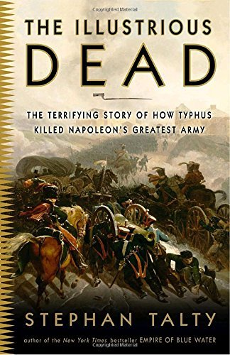 Stephan Talty The Illustrious Dead The Terrifying Story Of How Typhus Killed Napoleo