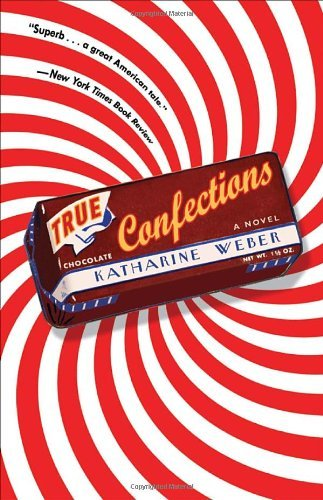 Katharine Weber True Confections