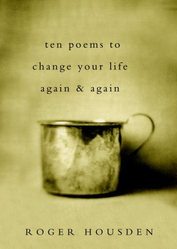 Roger Housden Ten Poems To Change Your Life Again And Again
