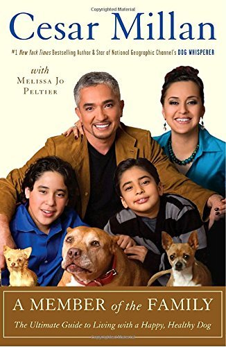 Cesar Millan A Member Of The Family The Ultimate Guide To Living With A Happy Health