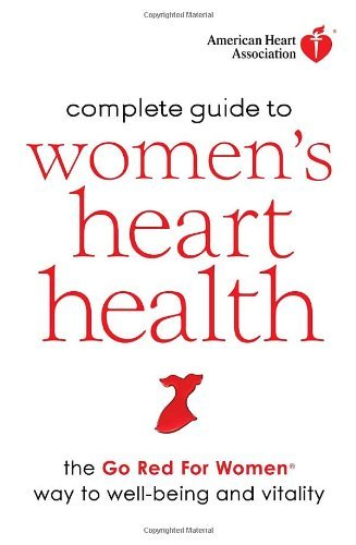 American Heart Association American Heart Association Complete Guide To Women The Go Red For Women Way To Well Being & Vitality