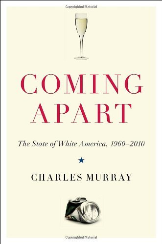 Charles Murray Coming Apart The State Of White America 1960 2010
