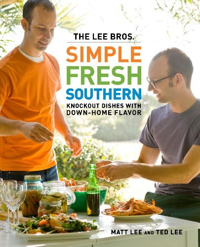 Matt Lee The Lee Bros. Simple Fresh Southern Knockout Dishes With Down Home Flavor