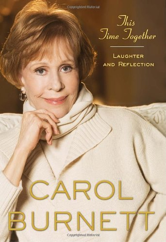 Carol Burnett This Time Together Laughter And Reflection