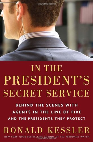Ronald Kessler In The President's Secret Service Behind The Scenes With Agents In The Line Of Fire