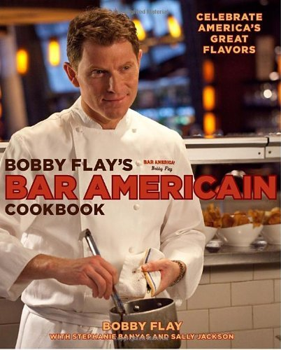 Bobby Flay Bobby Flay's Bar Americain Cookbook Celebrate America's Great Flavors