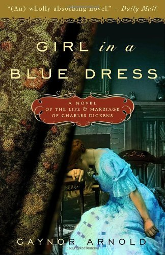 Gaynor Arnold Girl In A Blue Dress A Novel Inspired By The Life And Marriage Of Char