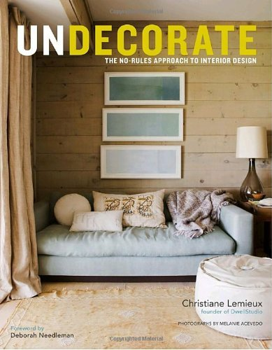 Christiane Lemieux Undecorate The No Rules Approach To Interior Design
