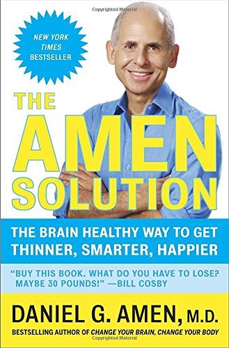 Daniel G. Amen Amen Solution The The Brain Healthy Way To Get Thinner Smarter Ha