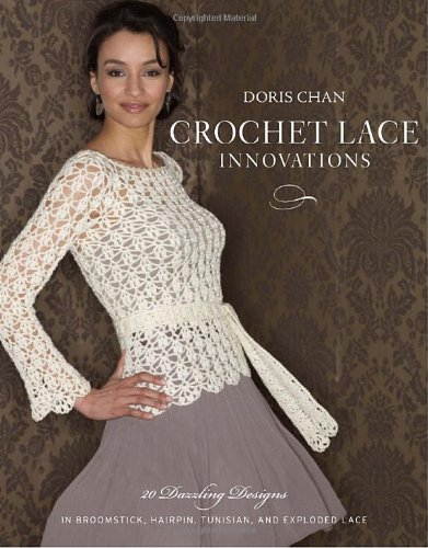Doris Chan Crochet Lace Innovations 20 Dazzling Designs In Broomstick Hairpin Tunis