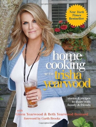 Trisha Yearwood Home Cooking With Trisha Yearwood Stories And Recipes To Share With Family And Frie