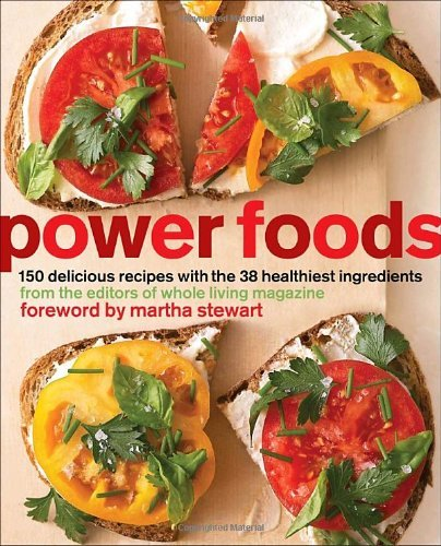 The Editors Of Whole Living Magazine Power Foods 150 Delicious Recipes With The 38 Healthiest Ingr