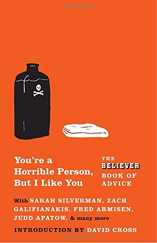 The Believer You're A Horrible Person But I Like You The Believer Book Of Advice