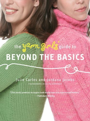 Julie Carles Yarn Girls' Guide To Beyond The Basics The
