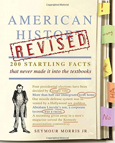 Seymour Morris American History Revised 200 Startling Facts That Never Made It Into The T