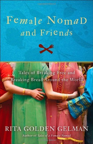 Rita Golden Gelman Female Nomad And Friends Tales Of Breaking Free And Breaking Bread Around