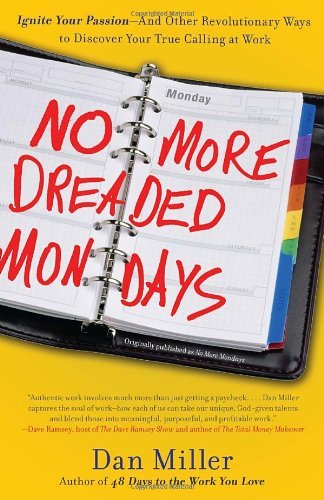 Dan Miller No More Dreaded Mondays Ignite Your Passion And Other Revolutionary Way