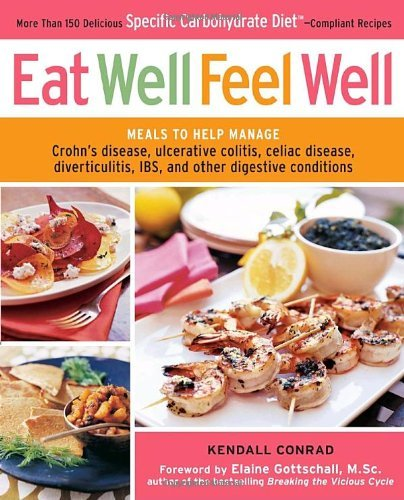 Kendall Conrad Eat Well Feel Well More Than 150 Delicious Specific Carbohydrate Die