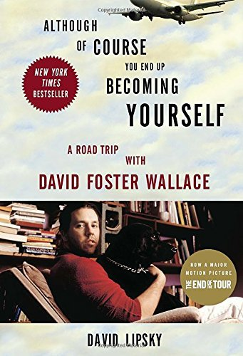 David Lipsky Although Of Course You End Up Becoming Yourself A Road Trip With David Foster Wallace