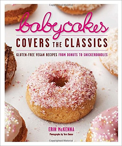 Erin Mckenna Babycakes Covers The Classics Gluten Free Vegan Recipes From Donuts To Snickerd
