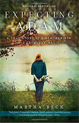 Martha Beck Expecting Adam A True Story Of Birth Rebirth And Everyday Magi