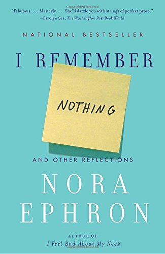 Nora Ephron I Remember Nothing And Other Reflections