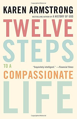 Karen Armstrong Twelve Steps To A Compassionate Life