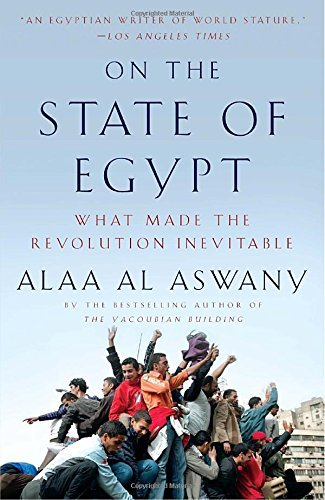 Alaa Al Aswany On The State Of Egypt What Made The Revolution Inevitable