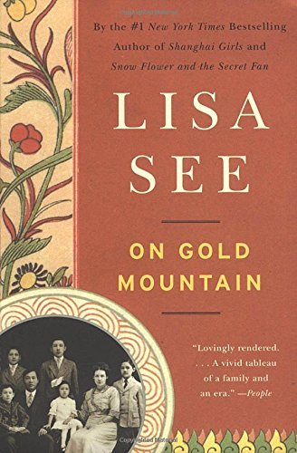 Lisa See On Gold Mountain The One Hundred Year Odyssey Of My Chinese Americ