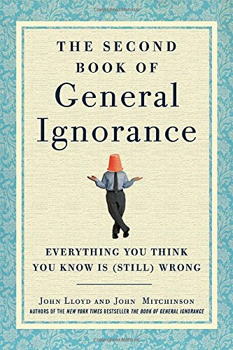 John Lloyd The Second Book Of General Ignorance Everything You Think You Know Is (still) Wrong