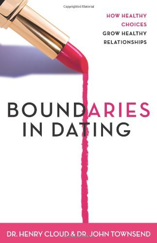 Henry Cloud Boundaries In Dating How Healthy Choices Grow Healthy Relationships