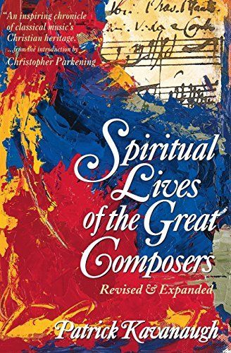 Patrick Kavanaugh The Spiritual Lives Of The Great Composers Rev And Expande